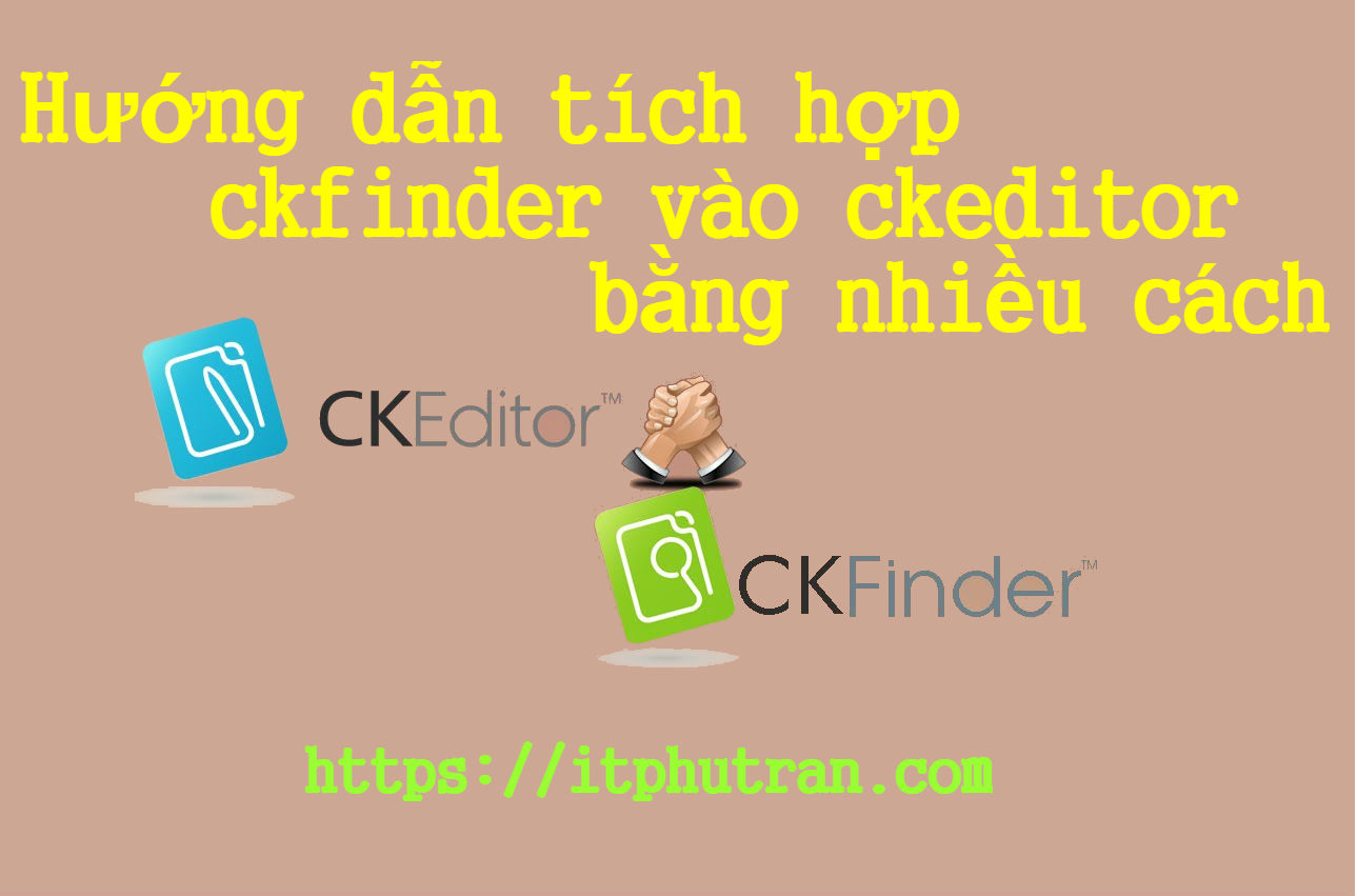 Hướng dẫn tích hợp Ckfinder vào CKEditor bằng nhiều cách trong PHP