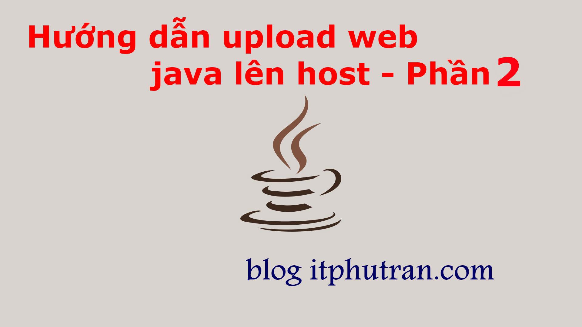 Hướng dẫn upload web java jsp servlet lên host – Phần 2