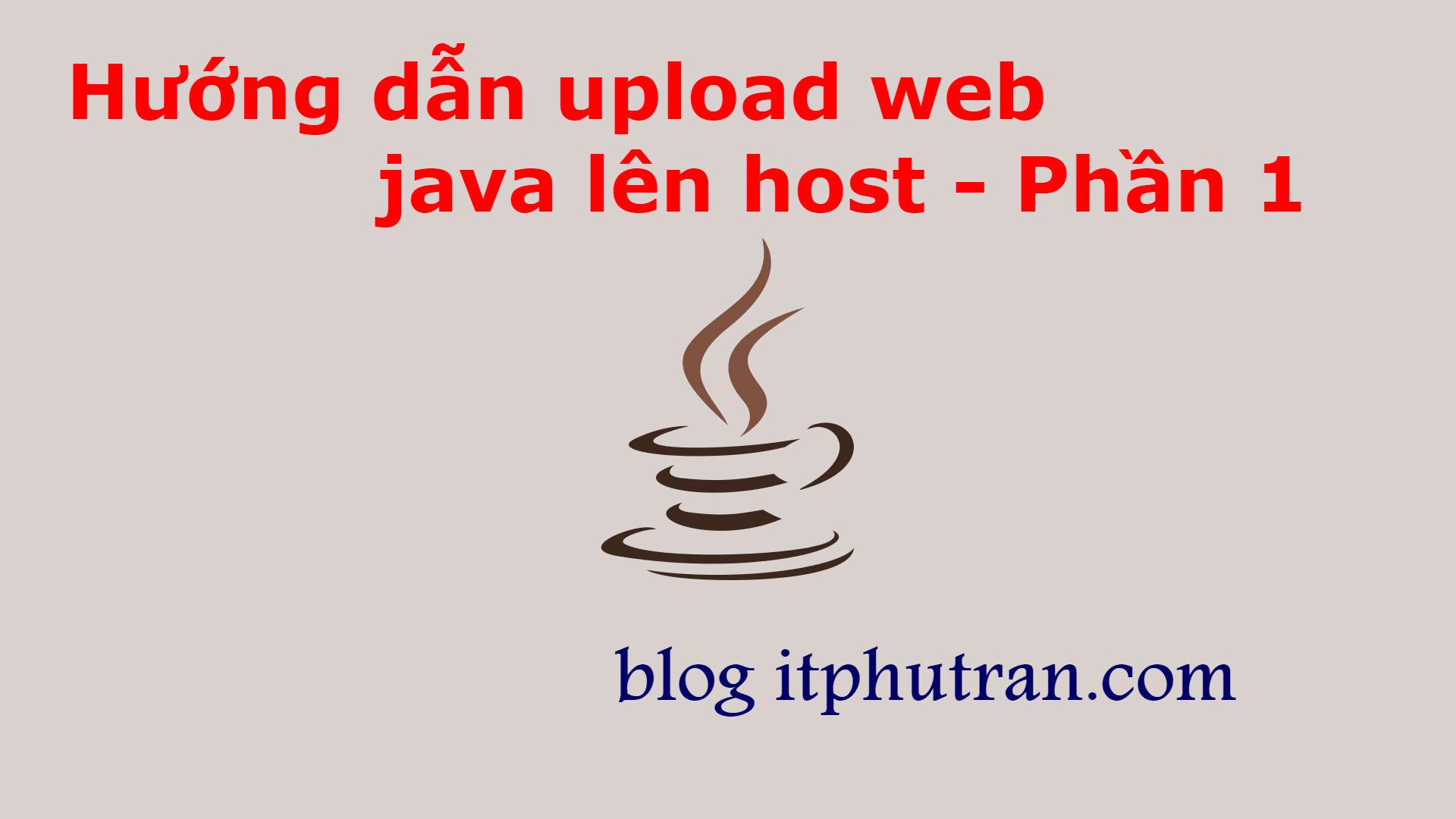 Hướng dẫn upload web java jsp servlet lên host – Phần 1