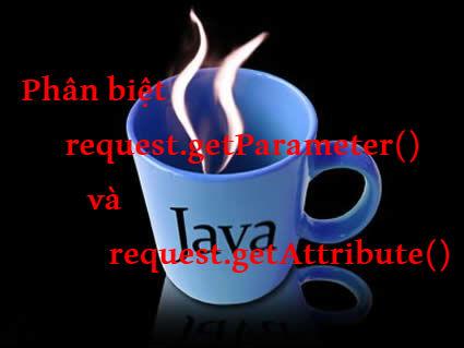 Phân biệt giữa request.getParameter() và request.getAttribute() trong java