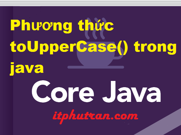 Phương thức toUpperCase() trong java