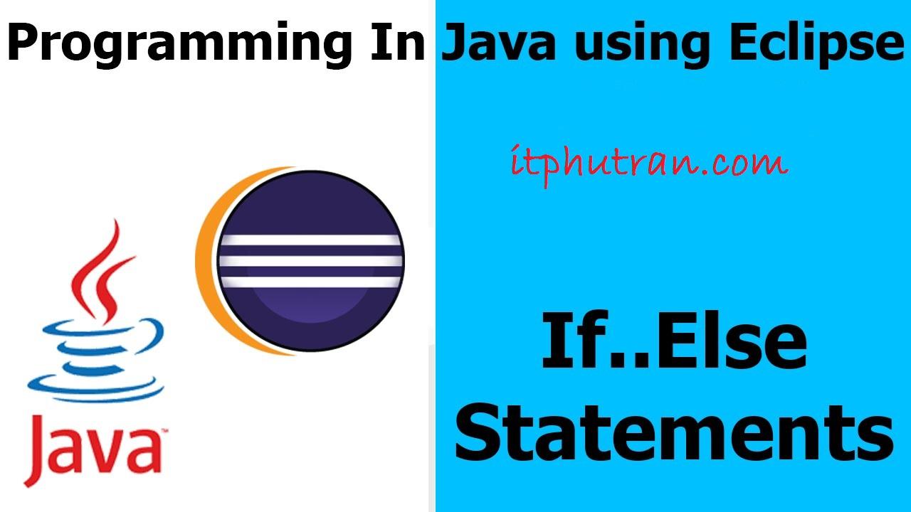 Java cơ bản – Tìm hiểu cấu trúc điều kiện if else