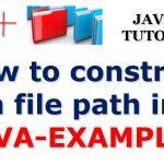 Hướng dẫn các cách tạo đường dẫn một file trong Java