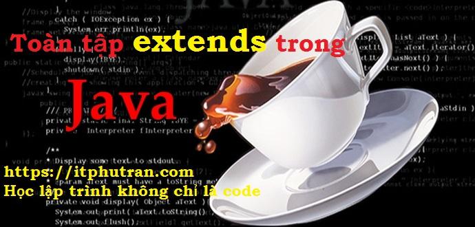 Toàn tập kế thừa (extends) trong Java