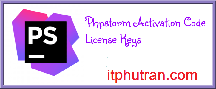 Chia sẻ - Share Key active PhpStorm, License key - itphutran com